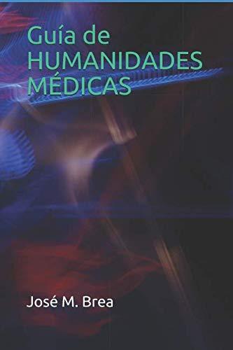 Guía de HUMANIDADES MÉDICAS por José Manuel Brea