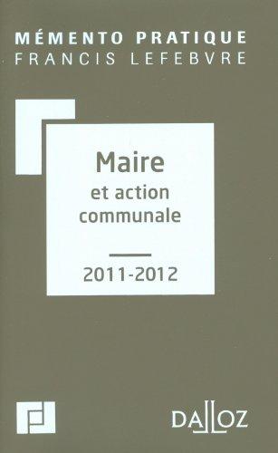 Mémento du Maire et action communale 2011-2012. Co-édition Editions Francis Lefebvre/Dalloz