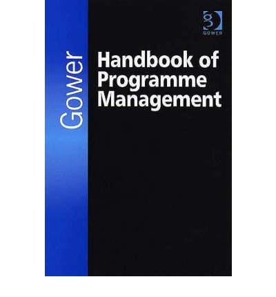 [(The Gower Handbook of Programme Management)] [ By (author) Geoff Reiss, By (author) Malcolm Anthony, By (author) John Chapman, By (author) Geof Leigh, By (author) Paul Rayner, By (author) Adrian Pyne ] [November, 2006]