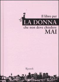 Il libro per la donna che non deve chiedere mai