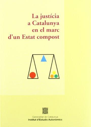 justícia a Catalunya en el marc d'un estat compost. Seminari organitzat per l'Institut d'Estudis Autonòmics i el Gabinet Jurídic a Barcelona el dia 7 d'octubre de 1999/La