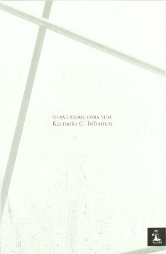 Otra Ciudad Otra Vida (Poesia (huacanamo)) por Karmelo Caballero Iribarren