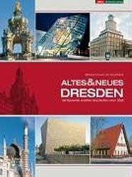 Altes & Neues Dresden: 100 Bauwerke erzählen Geschichten einer Stadt