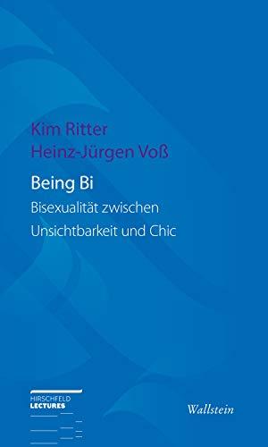 Being Bi: Bisexualität zwischen Unsichtbarkeit und Chic (Hirschfeld-Lectures 13)