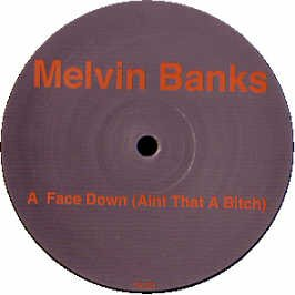 Melvin Banks / Face Down (Aint That A Bitch)