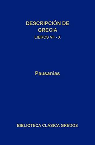 Descripción de Grecia. Libros VII-X (Biblioteca Clásica Gredos nº 198) por Pausanias