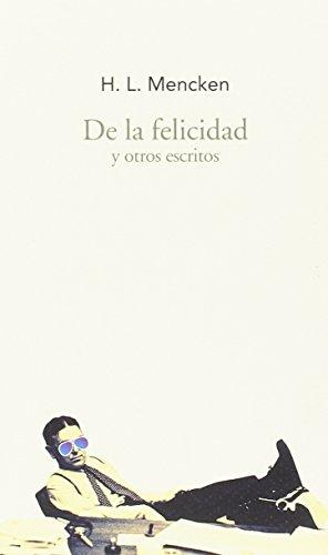 De la felicidad y otros escritos (Largo Recorrido) por Henry Louis Mencken