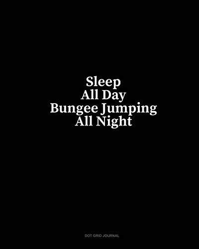 Sleep All Day Bungee Jumping All Night: Dot Grid Journal