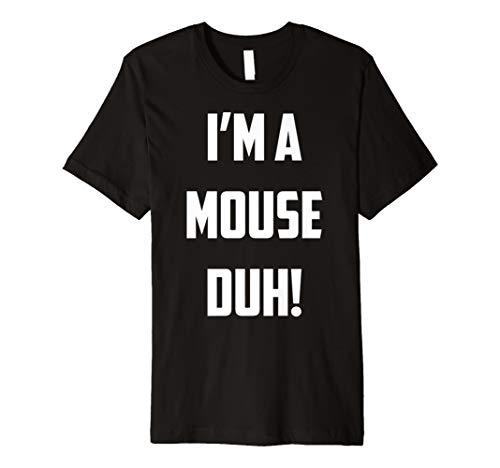 I 'm a Maus DUH einfach Kostüm T-Shirt