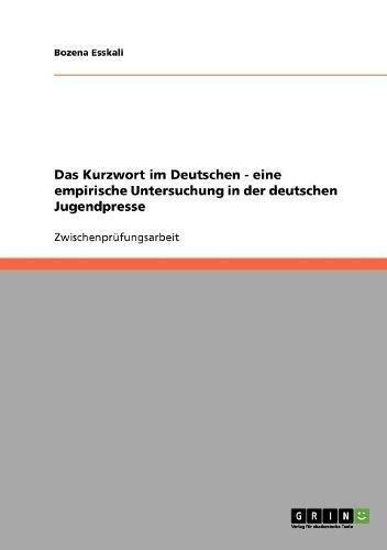 Das Kurzwort im Deutschen - eine empirische Untersuchung in der deutschen Jugendpresse
