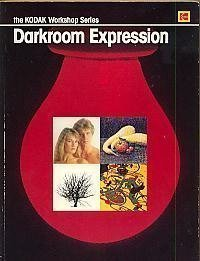 Darkroom Expression (The Kodak workshop series) by the editors of Eastman Kodak Company (1984-11-01) (Kodak Workshop Series)