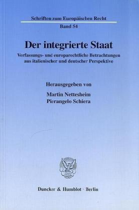 Der integrierte Staat. Verfassungs- und europarechtliche Betrachtungen aus italienischer und deutscher Perspektive. Mit Tab. (Schriften zum Europäischen Recht; EuR 54)