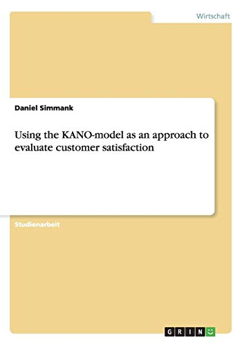 Using the KANO-model as an approach to evaluate customer satisfaction
