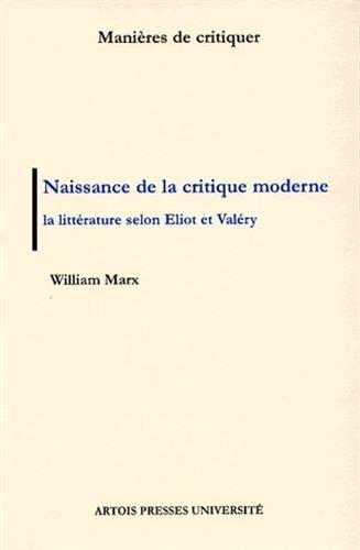 Naissance de la critique moderne. La littrature selon Eliot et Valry, 1889-1945