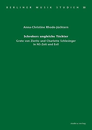 Schrekers ungleiche Töchter: Grete von Zieritz und Charlotte Schlesinger in NS-Zeit und Exil (Berliner Musik Studien)