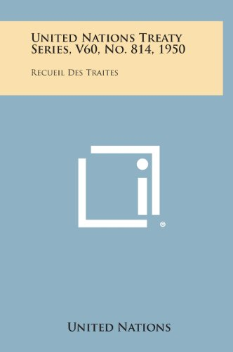 United Nations Treaty Series, V60, No. 814, 1950: Recueil Des Traites -