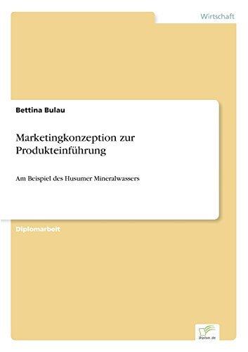 Marketingkonzeption zur Produkteinführung: Am Beispiel des Husumer Mineralwassers by Bettina Bulau (1997-03-31) - Am Besten Mineralwasser