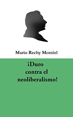 ¡Duro contra el neoliberalismo! por Mario Rechy Montiel