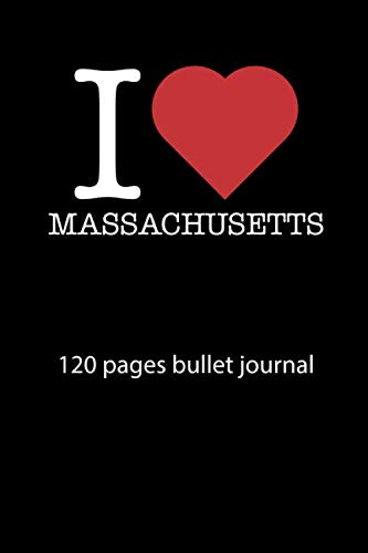 I love Massachusetts notebook 120 pages bullet journal: I love Massachusetts  notebook dot grid I love Massachusetts diary I love Massachusetts ... journal 120 pages 6x9 inches ca. DIN A5