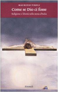Come se Dio ci fosse. Religione e libertà nella storia d'Italia (Einaudi. Storia) por Maurizio Viroli