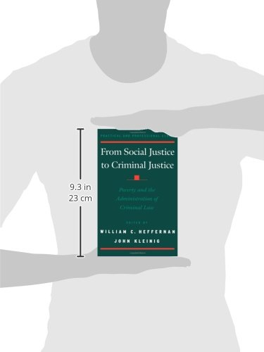From Social Justice to Criminal Justice: Poverty & the Administration of Criminal Law: Poverty and the Administration of Criminal Law (Practical and Professional Ethics)