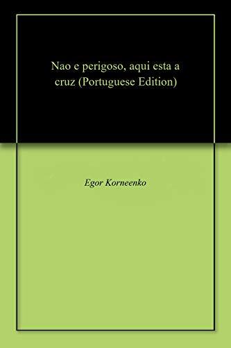 Nao e perigoso, aqui esta a cruz (Portuguese Edition) por Egor  Korneenko