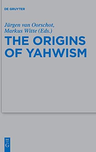 The Origins of Yahwism (Beihefte zur Zeitschrift für die alttestamentliche Wissenschaft, Band 484)