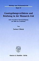 Gesetzgebungsverfahren und Reichstag in der Bismarck-Zeit: unter besonderer Berücksichtigung der Rolle der Fraktionen. (Beiträge zum Parlamentsrecht)