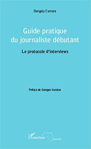Guide pratique du journaliste débutant: Le protocole d'interviews