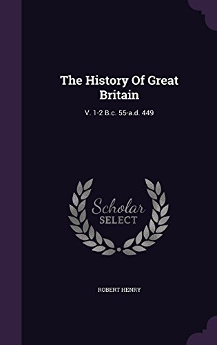 The History Of Great Britain: V. 1-2 B.c. 55-a.d. 449