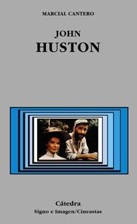 John Huston (Signo E Imagen - Signo E Imagen. Cineastas) por Marcial Cantero