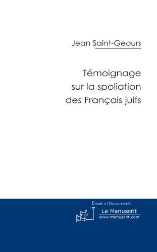 Témoignage sur la Spoliation des Français Juifs par Jean Saint-Geours