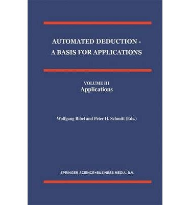 [(Automated Deduction: Foundations - Calculi and Methodss v. 1: A Basis for Applications )] [Author: Wolfgang Bibel] [Jun-1998]
