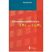 [ [ [ Informationsmodellierung in XML Und SGML (Softcover Reprint of the Origi) (German) [ INFORMATIONSMODELLIERUNG IN XML UND SGML (SOFTCOVER REPRINT OF THE ORIGI) (GERMAN) ] By Lobin, Henning ( Author )Sep-27-2011 Paperback