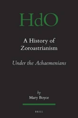 A History of Zoroastrianism, Zoroastrianism Under the Achaemenians: Under the Achaemenians v. 2 (Handbook of Oriental Studies. Section 1 the Near and Middle East, Religion) por Mary Boyce