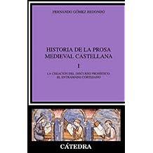 Historia de la prosa medieval castellana, I: La creación del discurso prosístico: el entramado cortesano: 1 (Crítica Y Estudios Literarios)