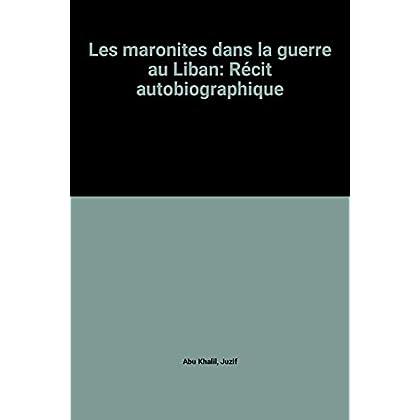 Les maronites dans la guerre au Liban: Récit autobiographique