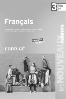 Français 3e Prépa - Pro Corrigé de Virginie Genet (Adapté par),Marie-Cécile Guernier,Joëlle Oraison-Rachidi ( 2 mai 2013 )