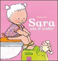 Sara usa il water. Ediz. illustrata