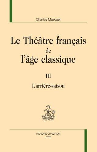 Le Théâtre français de l'âge classique III. L'arrière saison.
