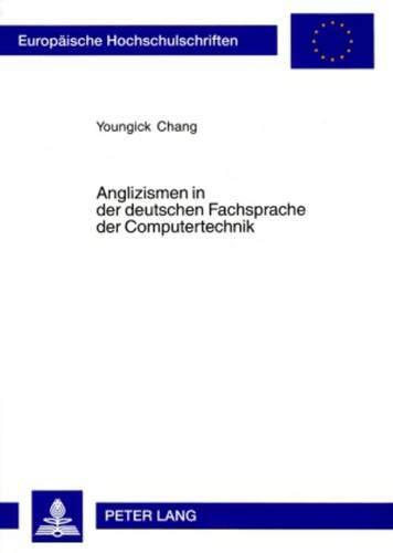 Anglizismen in der deutschen Fachsprache der Computertechnik: Eine korpuslinguistische Untersuchung zu Wortbildung und Bedeutungskonstitution ... / Série 21: Linguistique, Band 280)