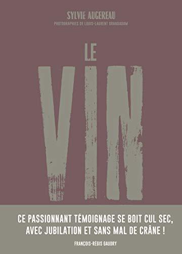 Le vin par ceux qui le font pour ceux qui le boivent par Sylvie AUGEREAU