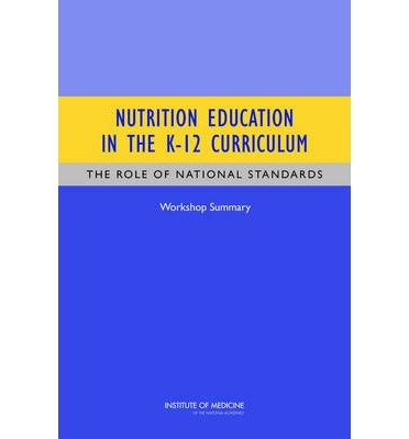 [(Nutrition Education in the K-12 Curriculum: The Role of National Standards: Workshop Summary)] [Author: Food and Nutrition Board] published on (September, 2013)