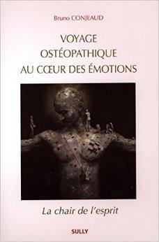 Voyage Ostéopathique Au Coeur Des émotions : La Chair De L'esprit De Bruno Conjeaud  27 Février 2015