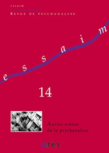 Essaim, N° 14, Printemps 2005 : Autres scènes de la psychanalyse