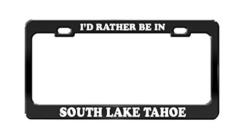 Lionkin8 I 'd Rather Be in South Lake Tahoe Schwarz Nummernschild Rahmen (Frame Lake Tahoe License Plate)