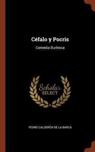 Céfalo y Pocris: Comedia Burlesca por Pedro Calderón de la Barca