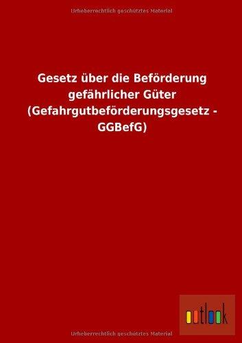 Gesetz über die Beförderung gefährlicher Güter (Gefahrgutbeförderungsgesetz - GGBefG)