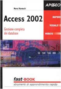 Access 2002. Gestione completa dei database di Nora Hantsch