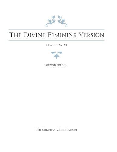 The Divine Feminine Version of the New Testament, Second Edition por The Christian Godde Project